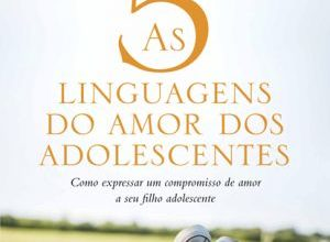 livro 300x220 - As 5 linguagens do amor dos adolescentes, sucesso de Gary Chapman, chega ao Brasil
