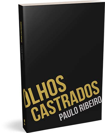 """Livro Olhos Castrados Paulo Ribeiro  - """"Olhos Castrados"""", a nova obra de Paulo Ribeiro"""