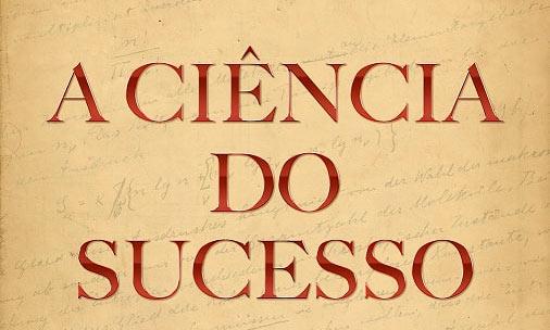 a ciencia do sucesso2 - A Ciência do Sucesso, de Napoleon Hill, chega às livrarias