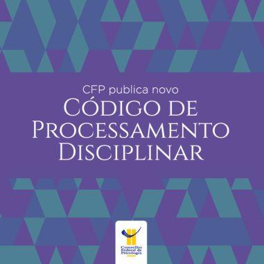 Código de Processamento Disciplinar - Conselho Federal de Psicologia publica novo Código de Processamento Disciplinar